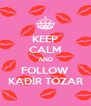 KEEP CALM AND FOLLOW KADİR TOZAR - Personalised Poster A4 size