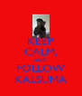 KEEP CALM, AND FOLLOW KALSUMA - Personalised Poster A4 size