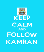 KEEP CALM AND FOLLOW KAMRAN - Personalised Poster A4 size