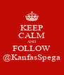 KEEP CALM AND FOLLOW @KanfasSpega - Personalised Poster A4 size