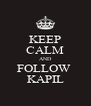 KEEP CALM AND FOLLOW  KAPIL - Personalised Poster A4 size