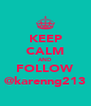 KEEP CALM AND FOLLOW @karenng213 - Personalised Poster A4 size