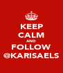 KEEP CALM AND FOLLOW @KARISAELS - Personalised Poster A4 size
