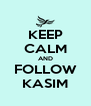 KEEP CALM AND FOLLOW KASIM - Personalised Poster A4 size