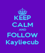 KEEP CALM AND FOLLOW Kayliecub - Personalised Poster A4 size