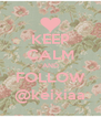 KEEP CALM AND FOLLOW @keixiaa - Personalised Poster A4 size
