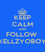 KEEP CALM AND FOLLOW  KELLZYOBOY - Personalised Poster A4 size