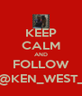 KEEP CALM AND FOLLOW @KEN_WEST_ - Personalised Poster A4 size