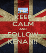 KEEP CALM AND FOLLOW KENAN!! - Personalised Poster A4 size