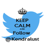 KEEP CALM AND Follow  @Kendralust - Personalised Poster A4 size