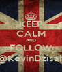 KEEP CALM AND FOLLOW @KevinDzisah - Personalised Poster A4 size