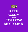 KEEP CALM AND FOLLOW KEY-YUHN  - Personalised Poster A4 size