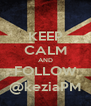 KEEP CALM AND FOLLOW @keziaPM - Personalised Poster A4 size