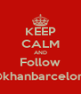 KEEP CALM AND Follow @khanbarcelona - Personalised Poster A4 size