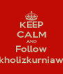 KEEP CALM AND Follow @kholizkurniawan - Personalised Poster A4 size
