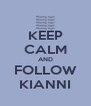 KEEP CALM AND FOLLOW KIANNI - Personalised Poster A4 size