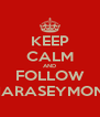 KEEP CALM AND FOLLOW KIARASEYMONE - Personalised Poster A4 size