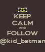 KEEP CALM AND FOLLOW @kid_batman - Personalised Poster A4 size