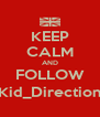 KEEP CALM AND FOLLOW @Kid_Directioner - Personalised Poster A4 size