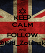 KEEP CALM AND FOLLOW @Kid_Zolanski - Personalised Poster A4 size