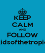 KEEP CALM AND FOLLOW kidsofthetropic - Personalised Poster A4 size