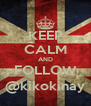 KEEP CALM AND FOLLOW @kikokinay - Personalised Poster A4 size