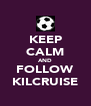 KEEP CALM AND FOLLOW KILCRUISE - Personalised Poster A4 size