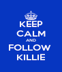 KEEP CALM AND FOLLOW  KILLIE - Personalised Poster A4 size