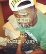 KEEP CALM AND Follow King Ajayi - Personalised Poster A4 size