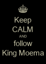 Keep CALM AND follow King Moema - Personalised Poster A4 size