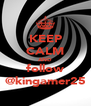 KEEP CALM AND follow @kingamer25 - Personalised Poster A4 size