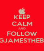 KEEP CALM AND FOLLOW KINGJAMESTHEBOSS - Personalised Poster A4 size