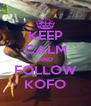 KEEP CALM AND FOLLOW KOFO - Personalised Poster A4 size