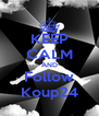 KEEP CALM AND Follow Koup24 - Personalised Poster A4 size