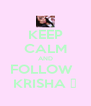 KEEP CALM AND FOLLOW   KRISHA ♥ - Personalised Poster A4 size