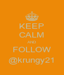KEEP CALM AND FOLLOW @krungy21 - Personalised Poster A4 size