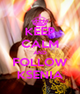 KEEP CALM AND FOLLOW KSENIA - Personalised Poster A4 size
