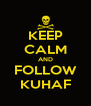 KEEP CALM AND FOLLOW KUHAF - Personalised Poster A4 size