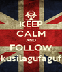 KEEP CALM AND FOLLOW @kusilagufaguf21 - Personalised Poster A4 size