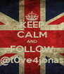 KEEP CALM AND FOLLOW @l0ve4jonas - Personalised Poster A4 size