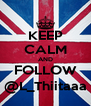 KEEP CALM AND FOLLOW @L_Thiitaaa - Personalised Poster A4 size