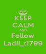 KEEP CALM AND Follow Ladii_t1799 - Personalised Poster A4 size