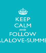 KEEP CALM AND FOLLOW LALALOVE-SUMMER - Personalised Poster A4 size