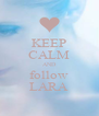 KEEP CALM AND follow LARA - Personalised Poster A4 size