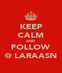 KEEP CALM AND FOLLOW @ LARAASN - Personalised Poster A4 size