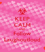KEEP CALM AND Follow Laughoutloud - Personalised Poster A4 size