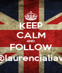 KEEP CALM AND FOLLOW @laurencialiaw - Personalised Poster A4 size