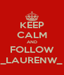KEEP CALM AND FOLLOW _LAURENW_ - Personalised Poster A4 size