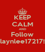 KEEP CALM AND Follow laynlee17217! - Personalised Poster A4 size