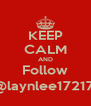 KEEP CALM AND Follow @laynlee17217! - Personalised Poster A4 size